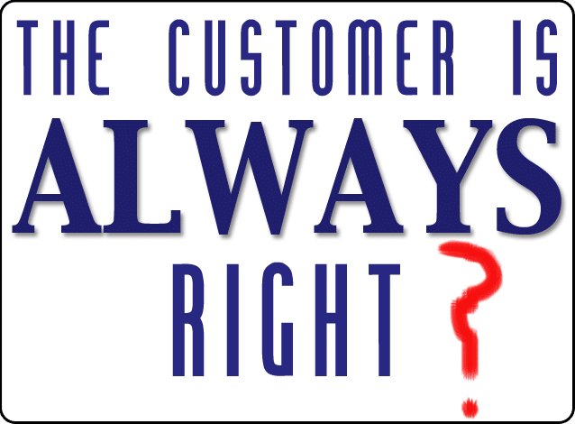 the customer is not always right essay Do you agree with saying that customer always right and why in that sense the customer is always right customers are not always right but you need to act.
