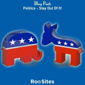 Blog Post: Politics – Stay Out Of It!