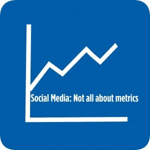 Social Media: Not all about metrics