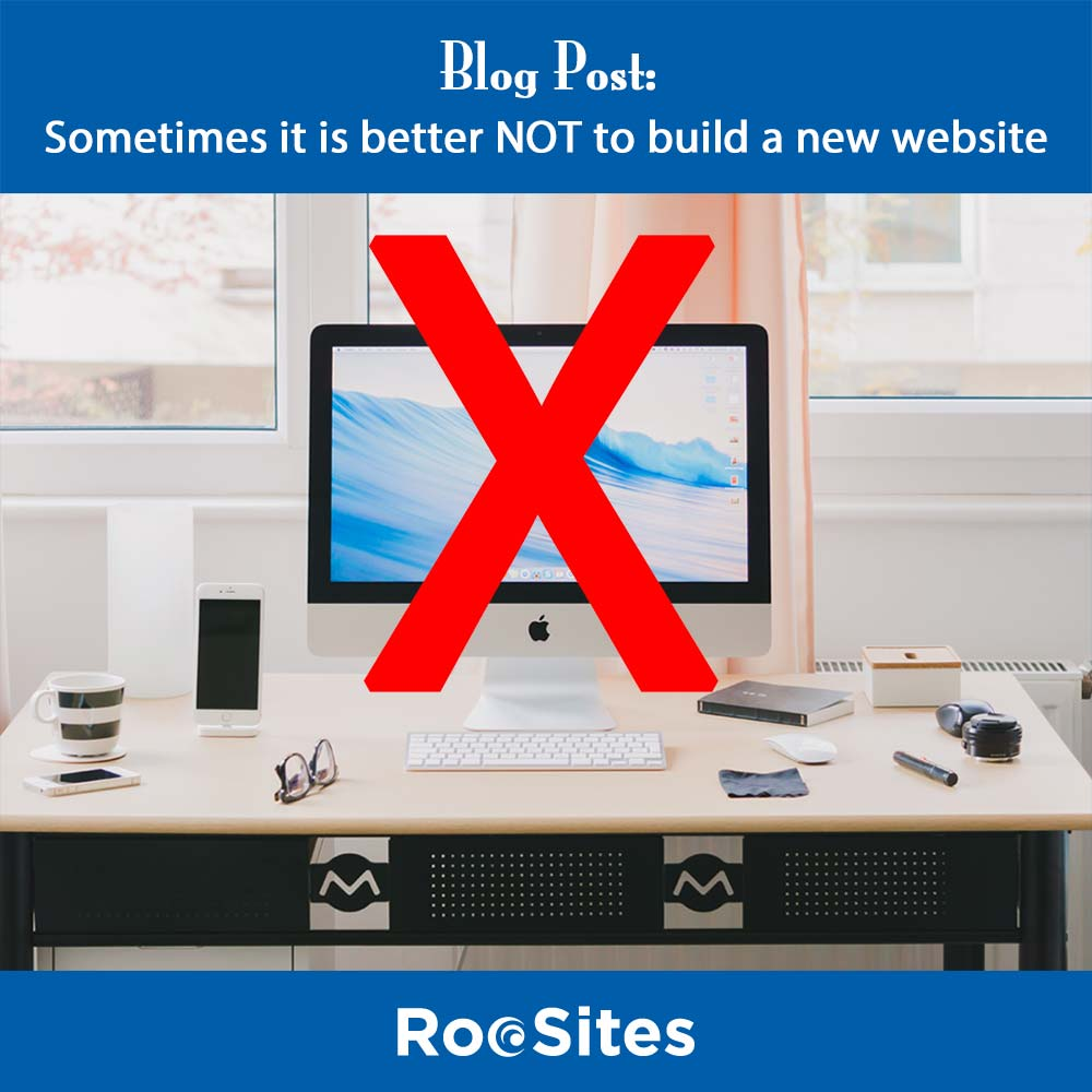 Blog Post-Sometimes it is better NOT to build a new website web
